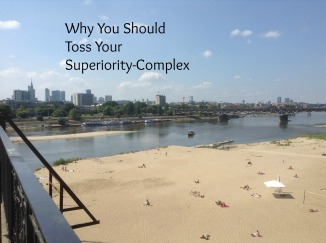Why You Should Toss Your Superiority Complex