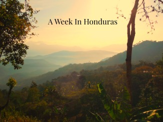 A Week In Honduras